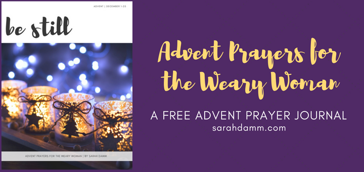 Advent Prayers for the Weary Woman: A Free Advent Prayer Journal | sarahdamm.com