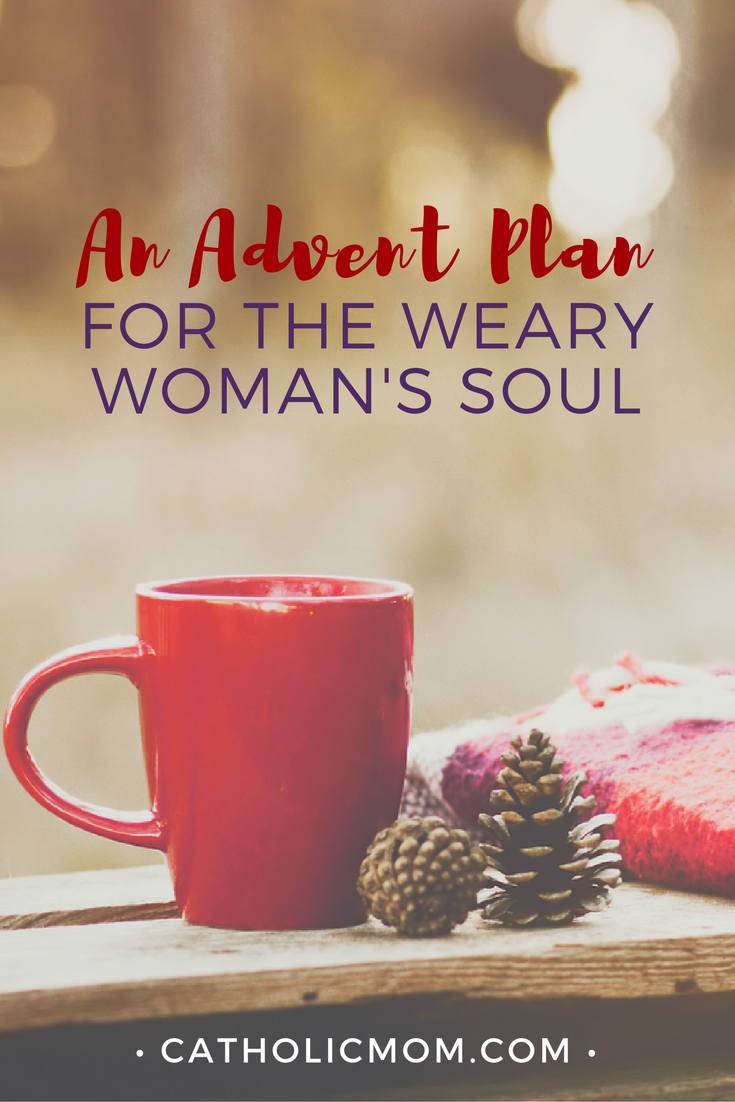 An Advent plan for the Weary Woman's Soul | sarahdamm.com