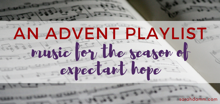 An Advent Playlist: Music for the Season | sarahdamm.com