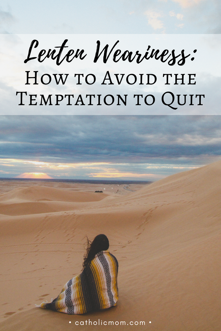Lenten Weariness: How to Avoid the Temptation to Quit | sarahdamm.com
