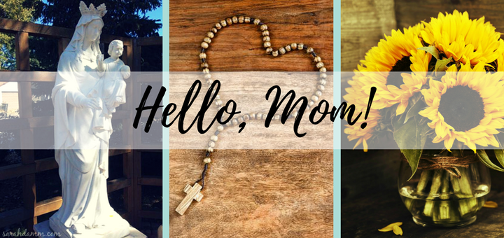 Hello, Mom: Mary's Constant Presences in Our Lives | sarahdamm.com