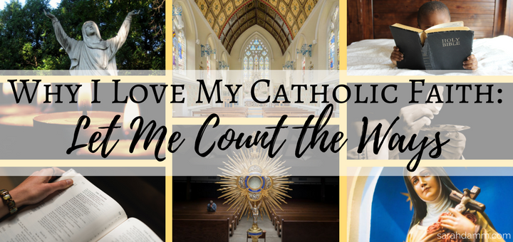 Why I Love My Catholic Faith | sarahdamm.com