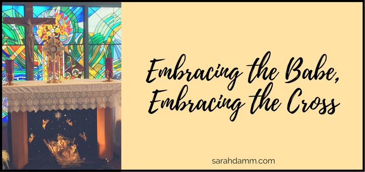 Let Us Adore Him: Embracing the Babe, Embracing the Cross | sarahdamm.com