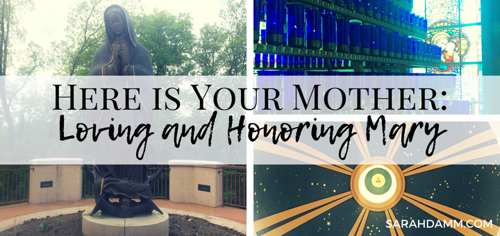 Here is Your Mother: Loving and Honoring Mary | sarahdamm.com