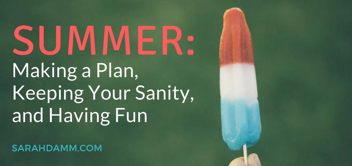 Summer: Making a Plan, Keeping Your Sanity, and Having Fun (+ 2 FREE Printables) | sarahdamm.com