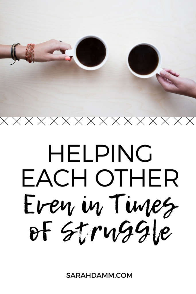 Helping Each Other Even in Times of Struggle | sarahdamm.com