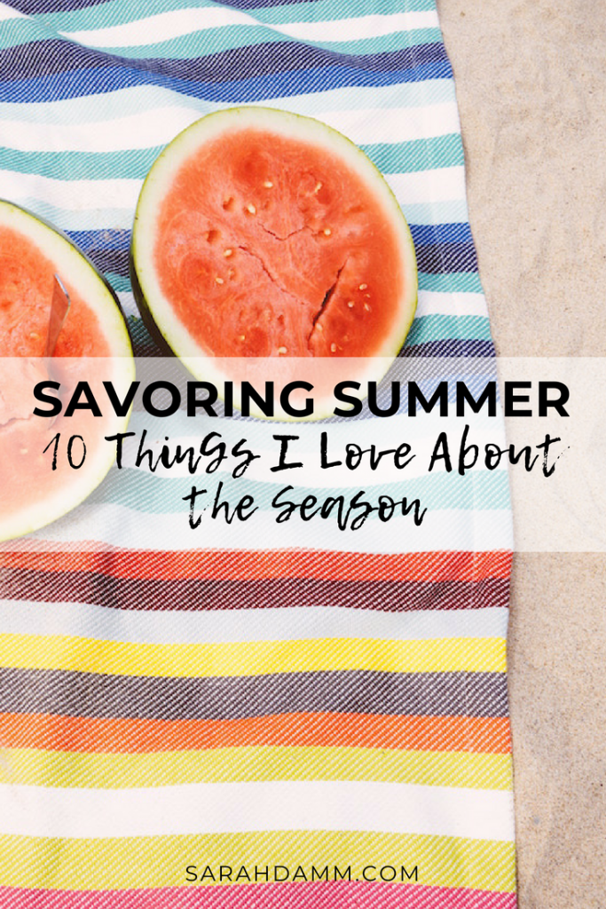 Savoring Summer: 10 Things I Love About the Season