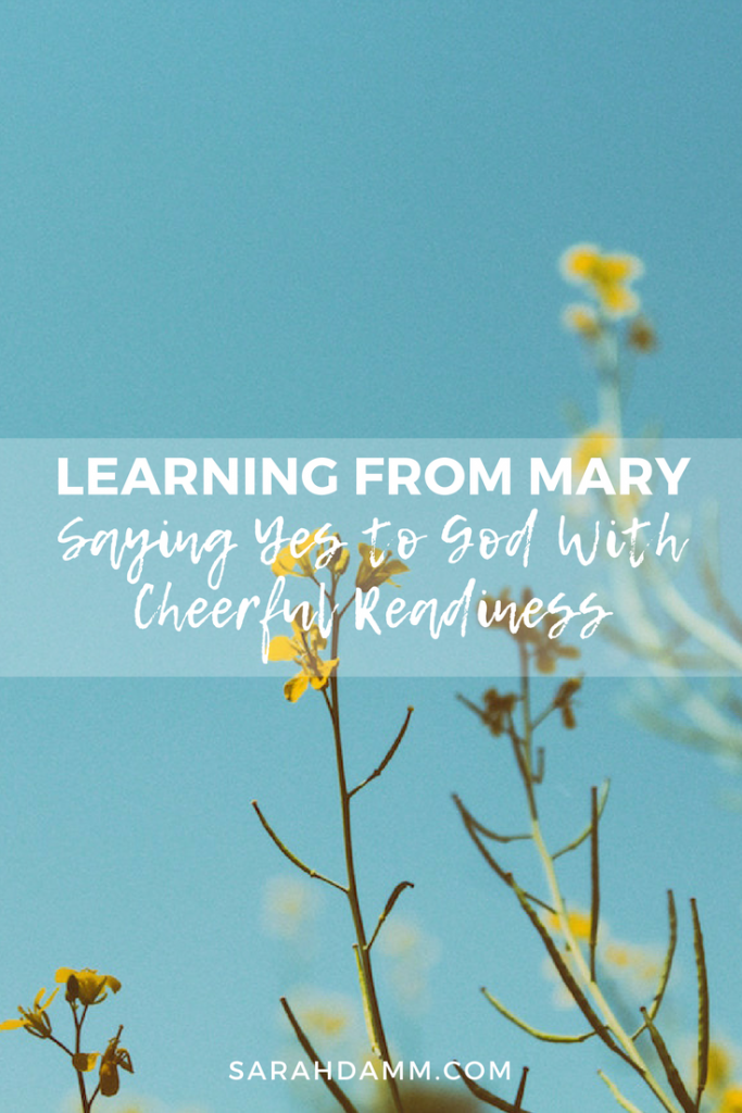 Learning From Mary: Saying Yes to God With Cheerful Readiness | sarahdamm.com