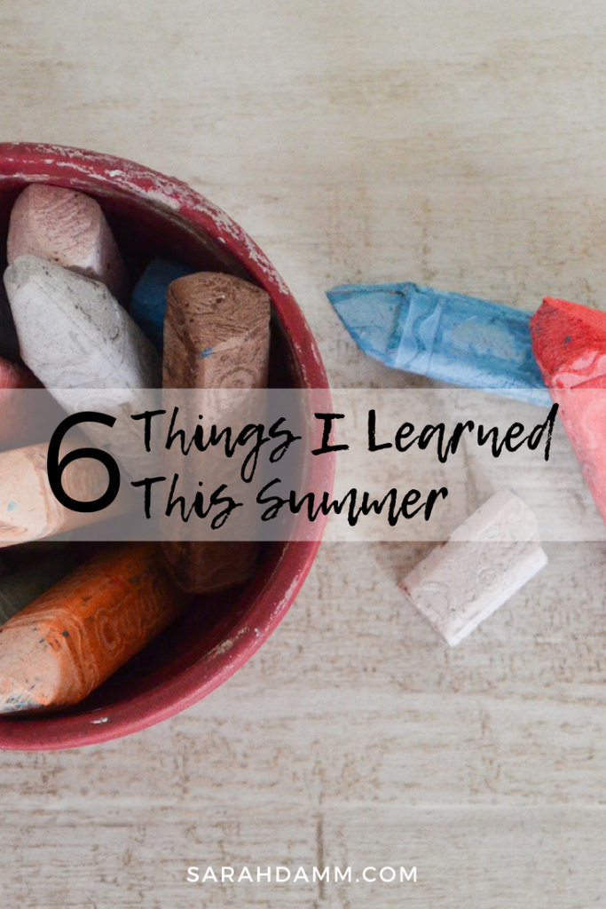 Six Things I Learned This Summer | sarahdamm.com