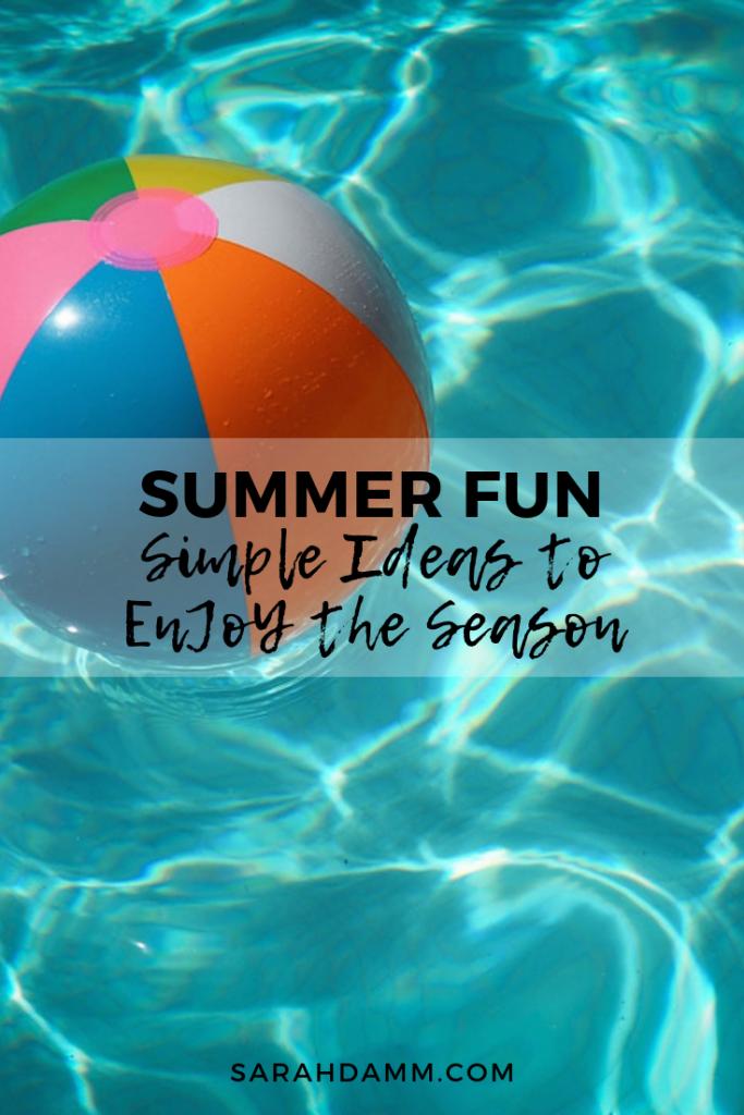 Summer Fun: Simple Ideas to Enjoy the Season | sarahdamm.com