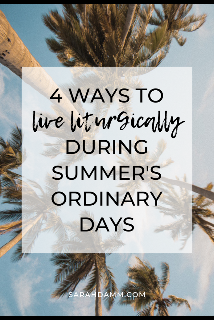 Four Ways to Live Liturgically During Summer's Ordinary Days | sarahdamm.com