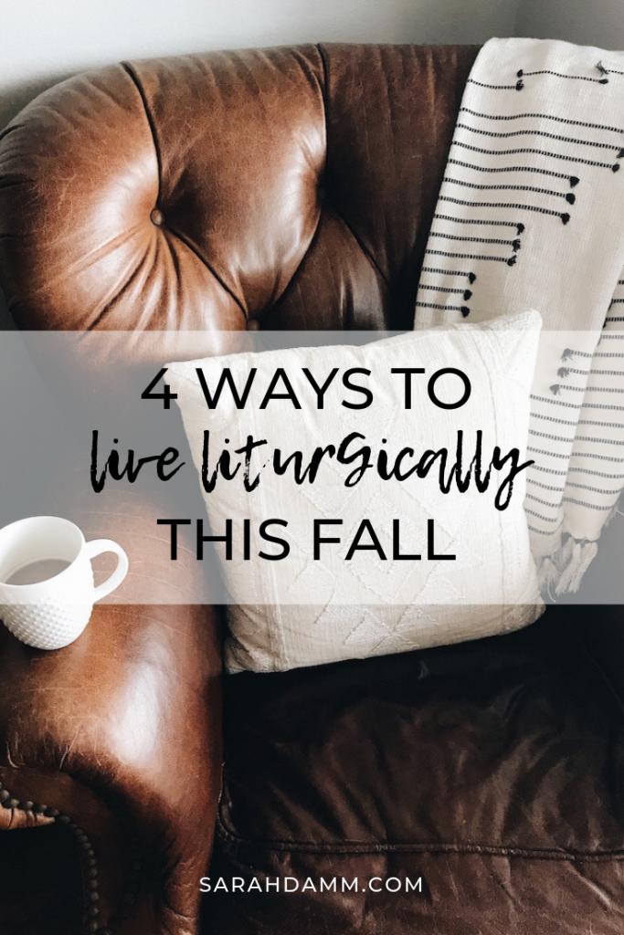 4 Ways to Live Liturgically This Fall | sarahdamm.com