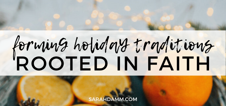 Forming Holiday Traditions Rooted in Faith | sarahdamm.com
