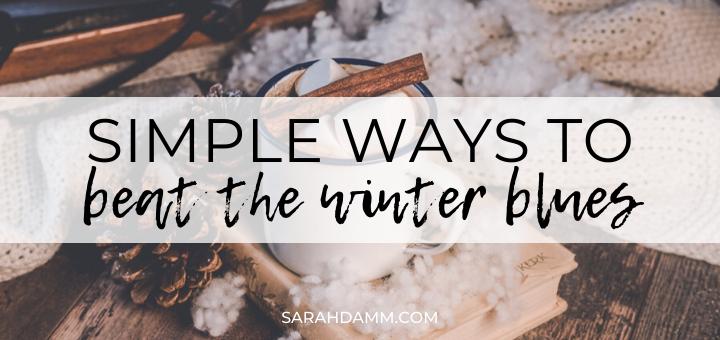 Simple Ways to Beat the Winter Blues | sarahdamm.com