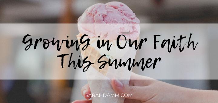 Five Ways to Grow in Faith This Summer | sarahdamm.com