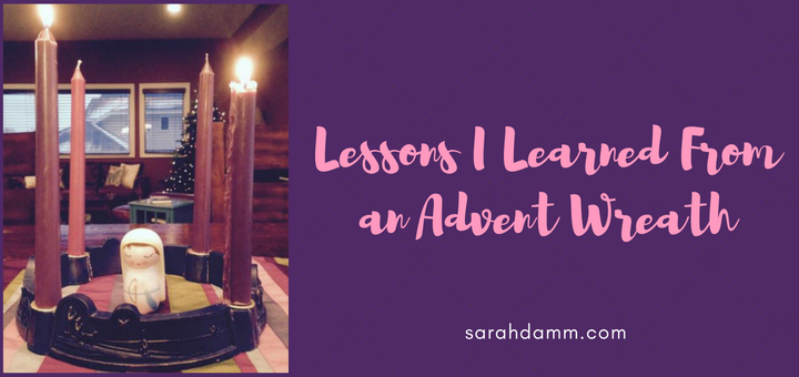 Lessons I Learned From an Advent Wreath | sarahdamm.com