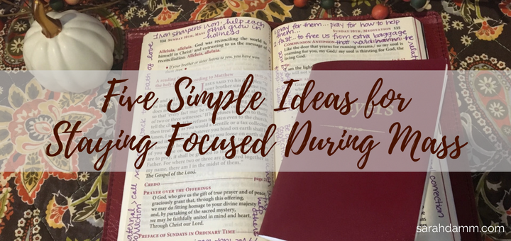 Five Simple Ideas for Staying Focused During Mass | sarahdamm.com