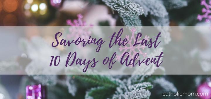 Five Simple Ways to Savor the Last 10 Days of Advent | sarahdamm.com