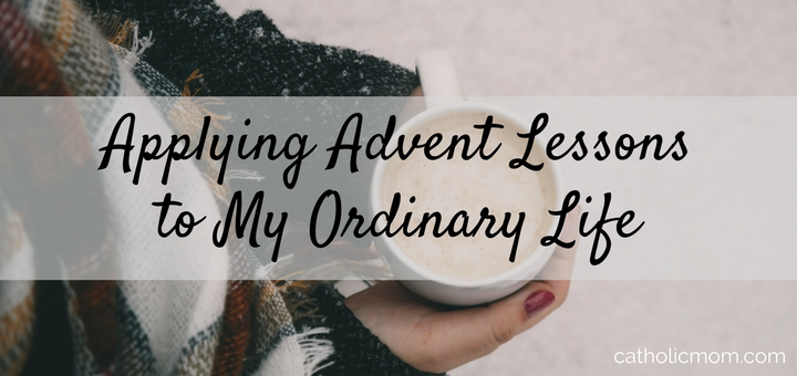 Lessons I Learned This Advent and How I Can Apply Them to My Ordinary Life | sarahdamm.com