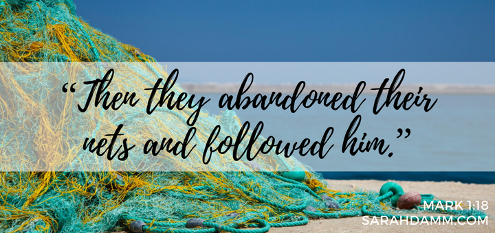 The Kingdom of God is at Hand: Abandoning Our Nets to Follow Jesus | sarahdamm.com