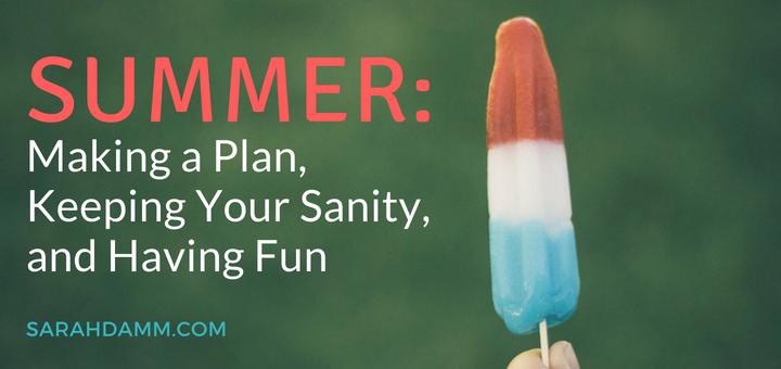 Summer: Making a Plan, Keeping Your Sanity, and Having Fun (+ 2 FREE Printables) | sarahdamm.com