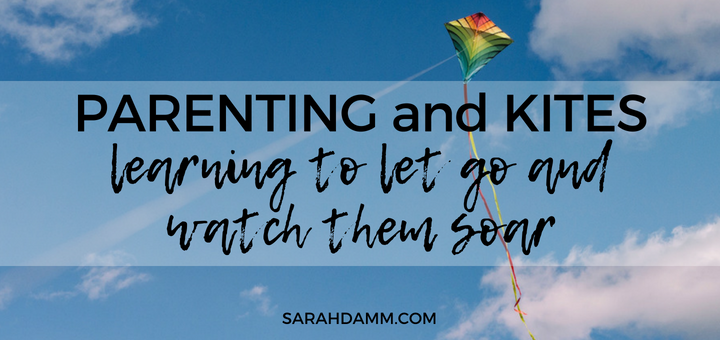 Parenting and Kites: Learning to Let Go and Watch Them Soar | sarahdamm.com