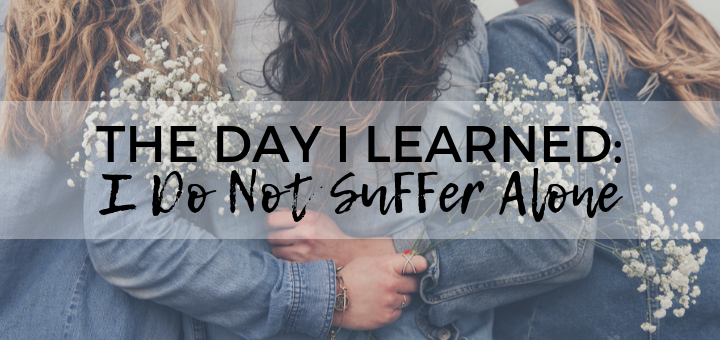 The Day I Learned: I Do Not Suffer Alone | sarahdamm.com